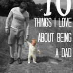 10 Things They Didn't Warn You About Before Becoming A Dad, Love about being dad 150x150%, daily-dad, new-dad%
