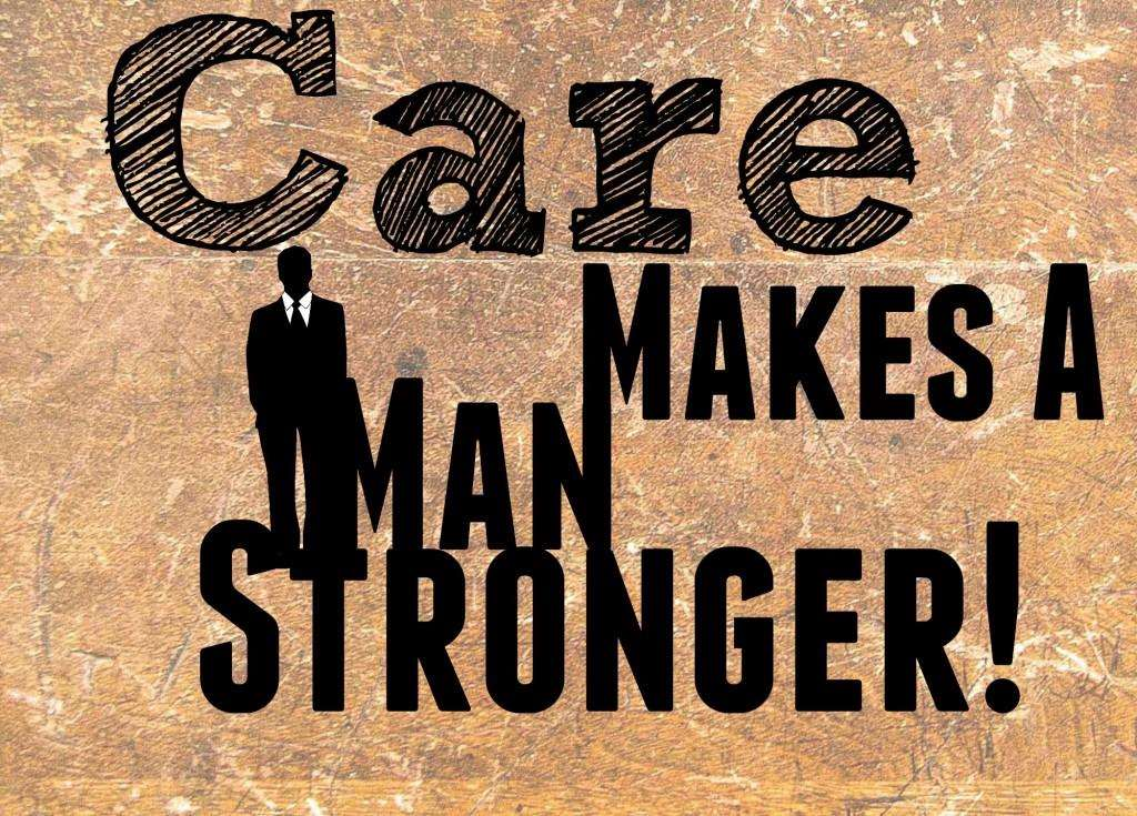 Care makes a man stronger