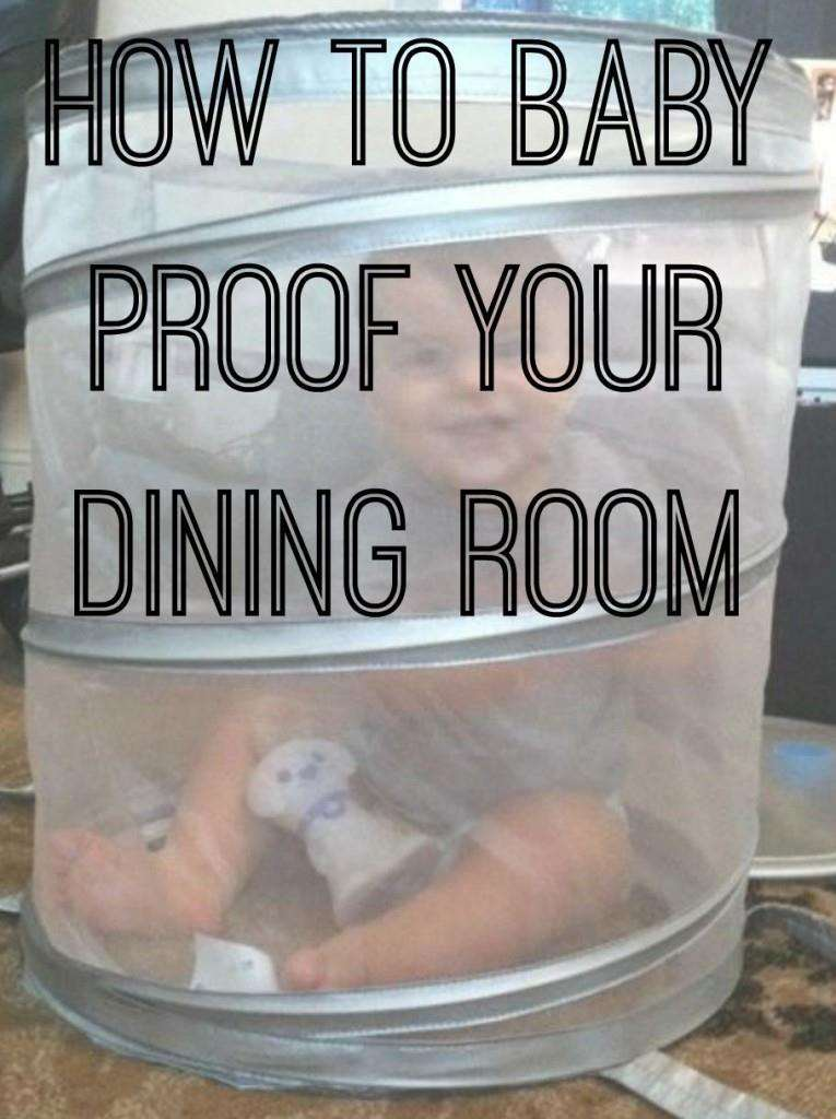 How to baby proof your dining room