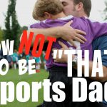 Let Dads be just that - DADS!, Sports Dad 4 150x150%, daily-dad, new-dad%
