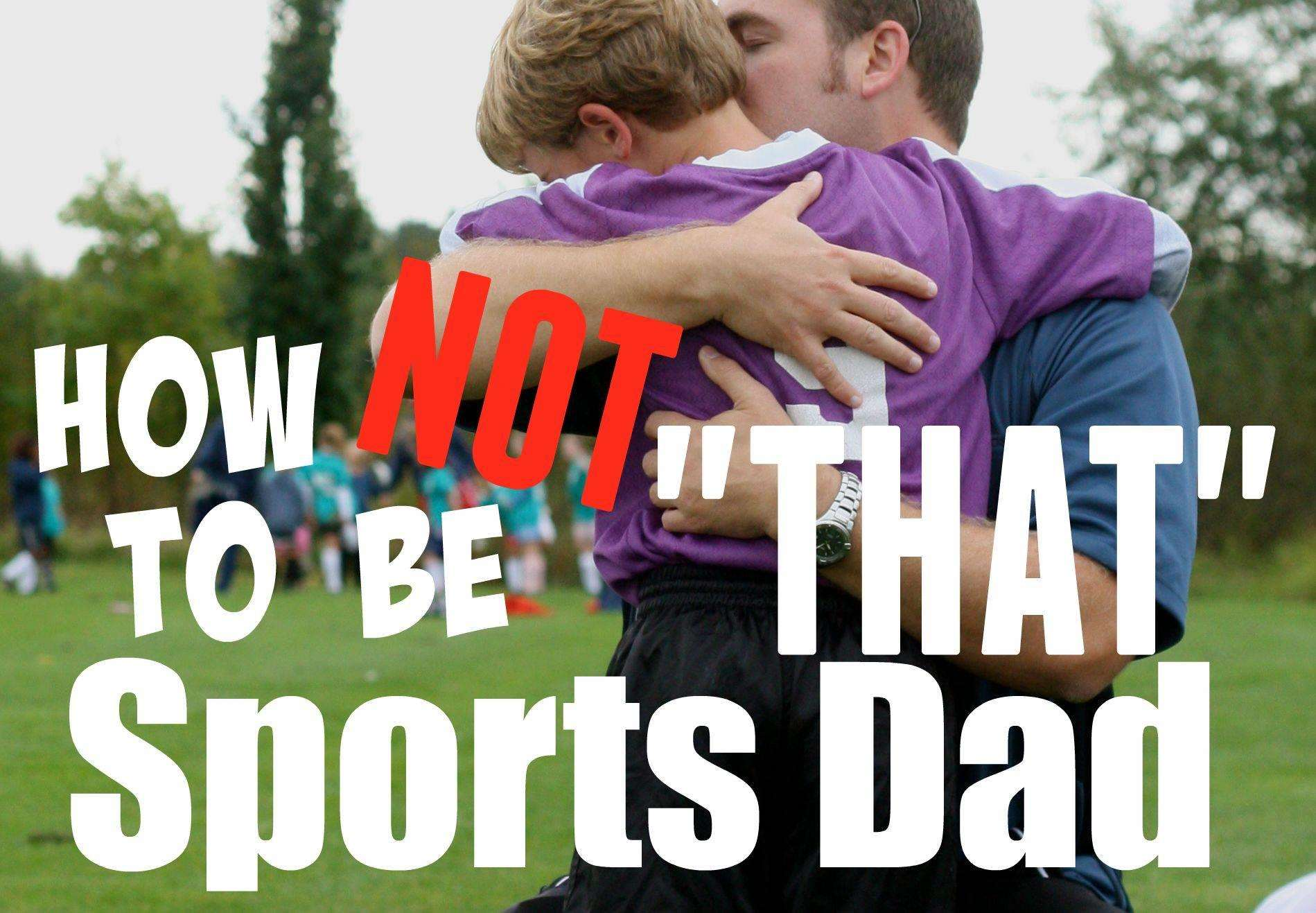 "How Not To Be ""THAT"" Sports Dad, Sports Dad 4%, daily-dad, health%"