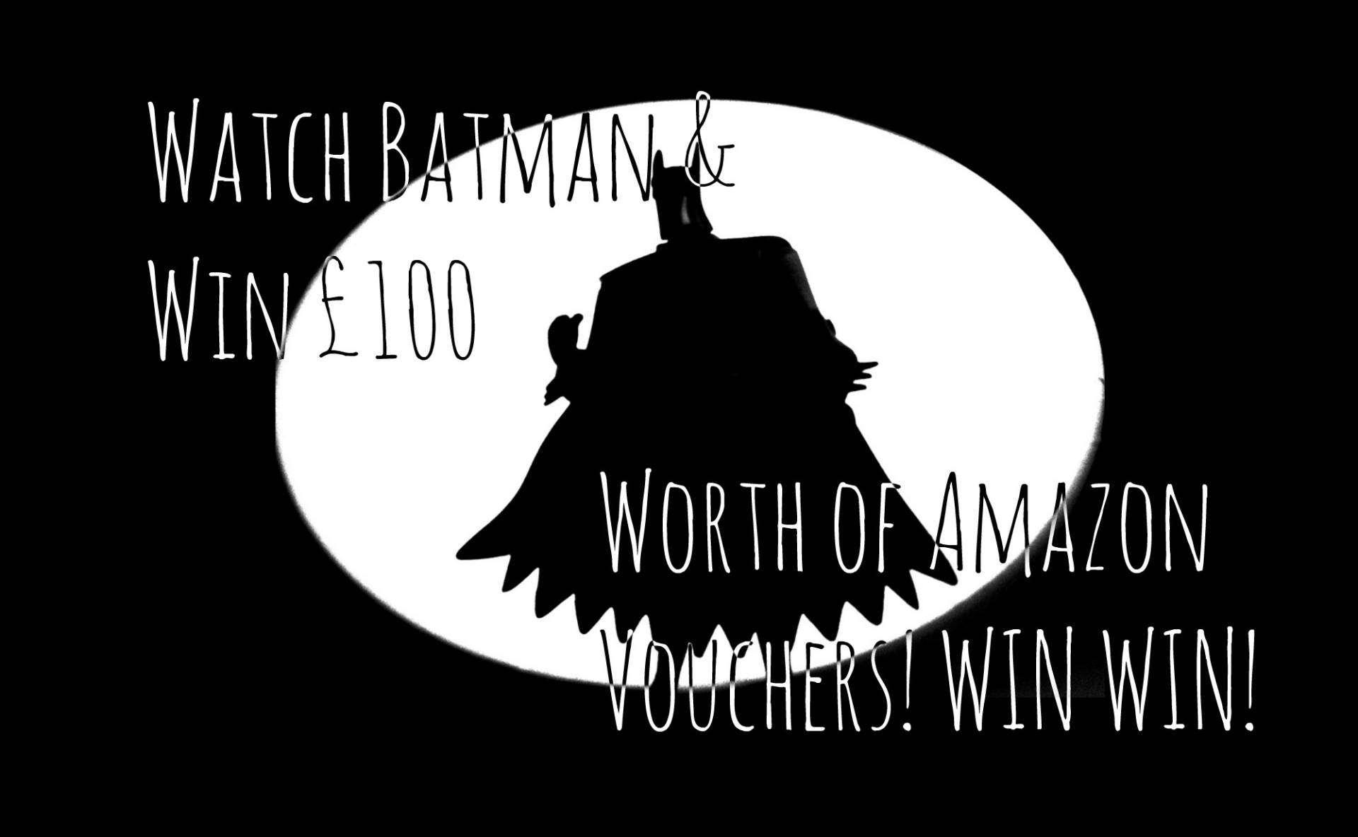 Watch Batman & WIN a £100 Amazon Voucher! WIN WIN!, Batman Featured%, uncategorised%