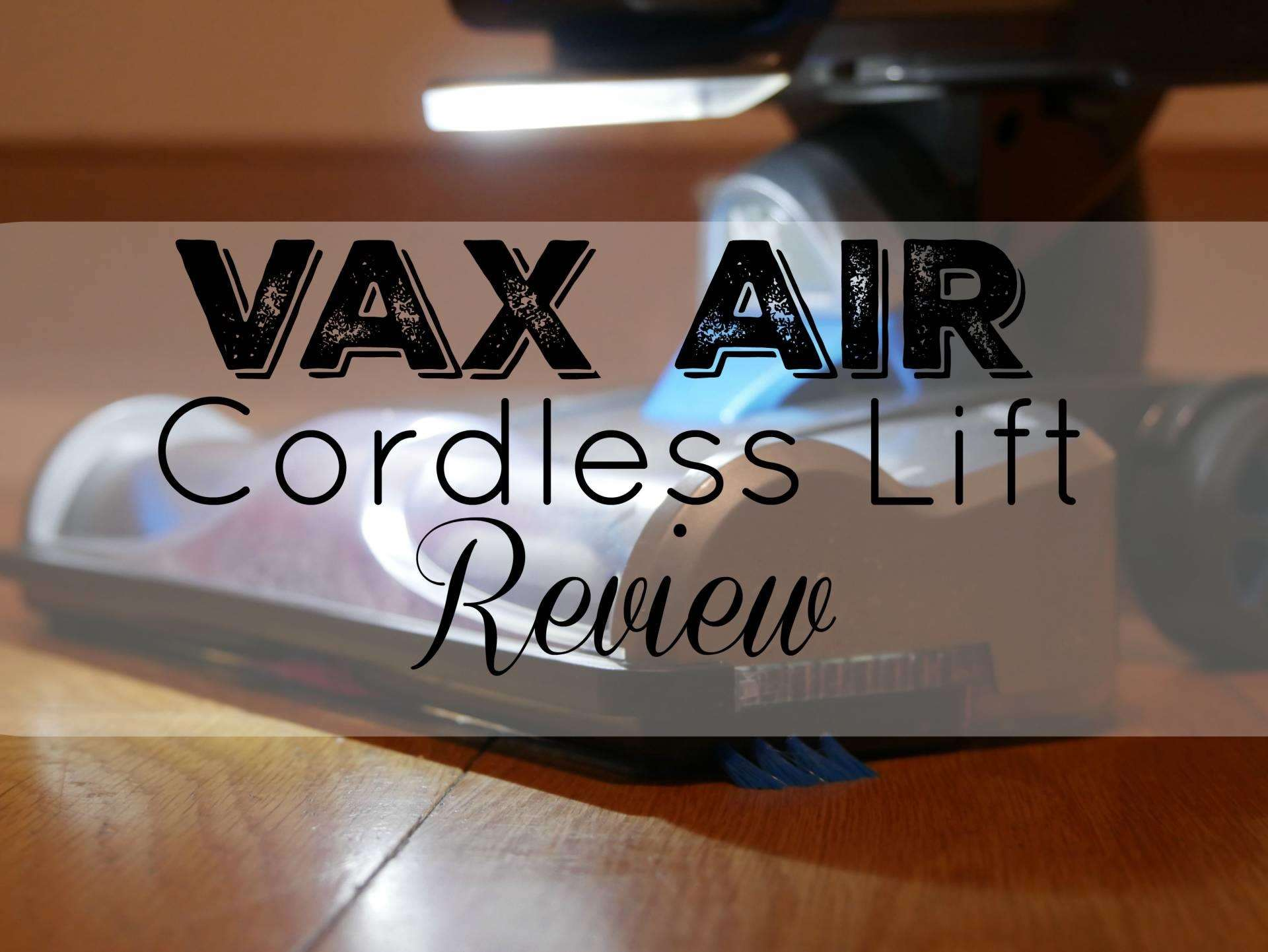 Vax Air Cordless Lift Review, Vax Air Cordless lift review FT%, product-review%