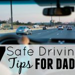 Sleep Training Tips: The Ultimate Guide (for Dads), safe driving tips ft 150x150%, new-dad%