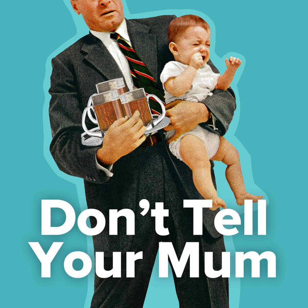 Listen, Dont tell your mum podcast%, %