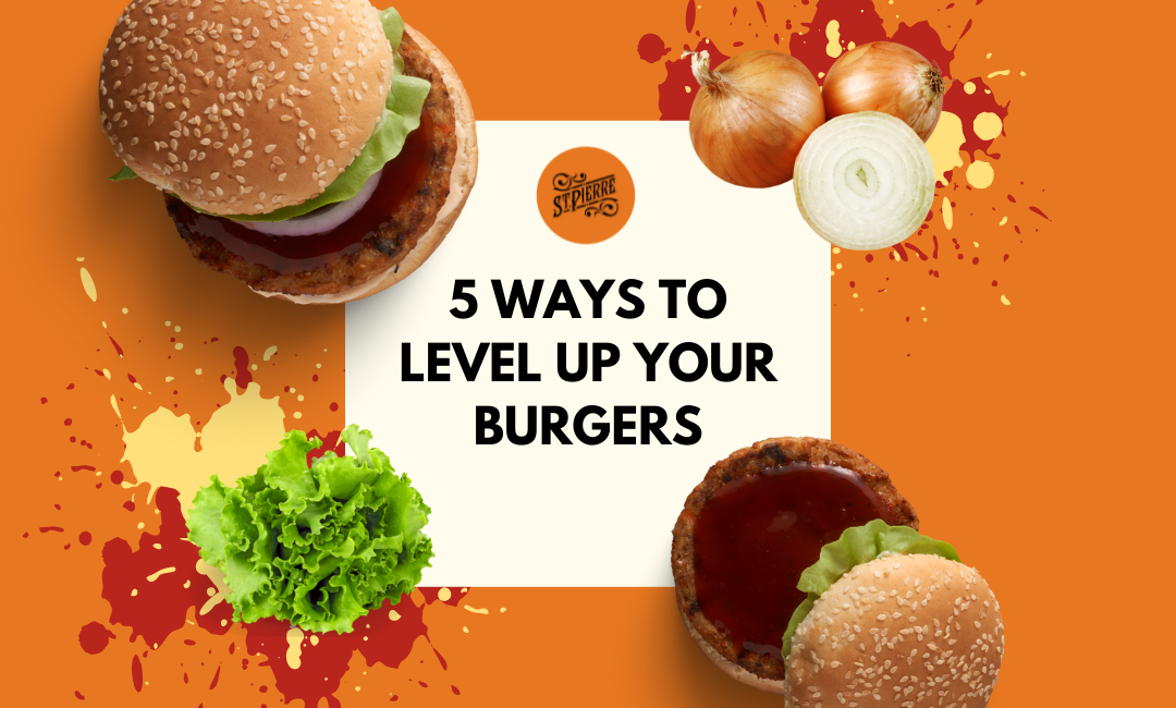 5 Ways To Level Up Your Burgers